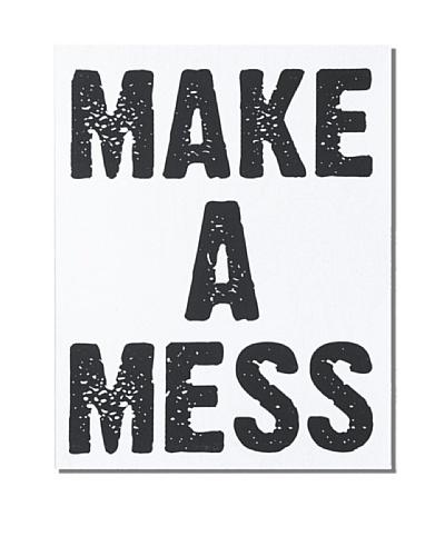 Make A Mess, 14 x 11