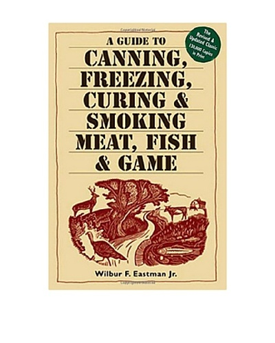 A Guide to Canning, Freezing, Curing & Smoking Meat, Fish & GameAs You See