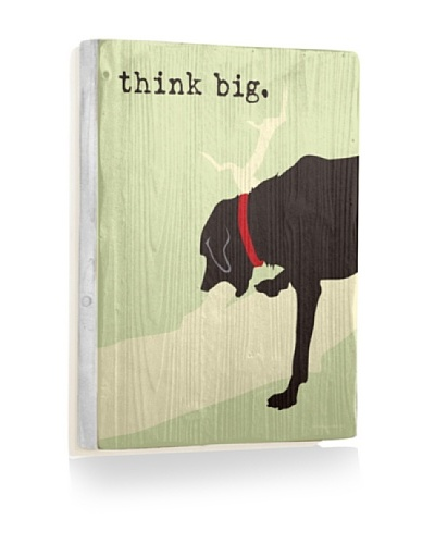 Ursula Dodge Think Big Reclaimed Wood Sign