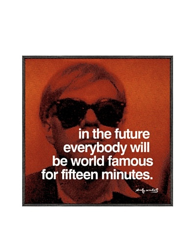 """Andy Warhol """"In The Future Everybody Will Be World Famous For Fifteen Minutes"""""""
